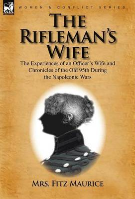 The Rifleman's Wife: The Experiences of an Officer's Wife and Chronicles of the Old 95th