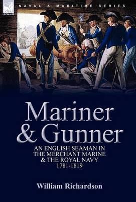 Mariner & Gunner  : An English Seaman in the Merchant Marine & the Royal Navy, 1781-1819