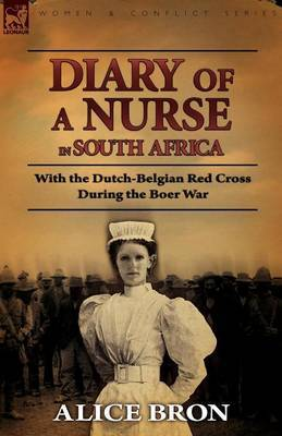 Boer War Nurse: Diary of a Nurse in South Africa with the Dutch-Belgian Red Cross During the Boer War