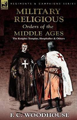 The Military Religious Orders of the Middle Ages: The Knights Templar, Hospitaller and Others