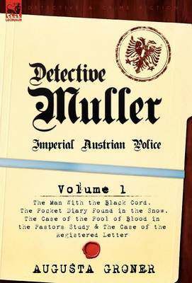 Detective M Ller: Imperial Austrian Police-Volume 1-The Man with the Black Cord, the Pocket Diary Found in the Snow, the Case of the Poo