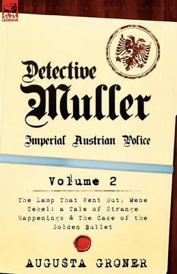 Detective Muller: Imperial Austrian Police-Volume 2-The Lamp That Went Out, Mene Tekel: A Tale of Strange Happenings & the Case of the G