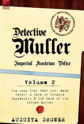 Detective M Ller: Imperial Austrian Police-Volume 2-The Lamp That Went Out, Mene Tekel: A Tale of Strange Happenings & the Case of the G