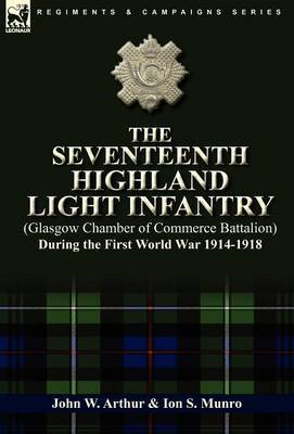 The Seventeenth Highland Light Infantry (Glasgow Chamber of Commerce Battalion) During the First World War 1914-1918