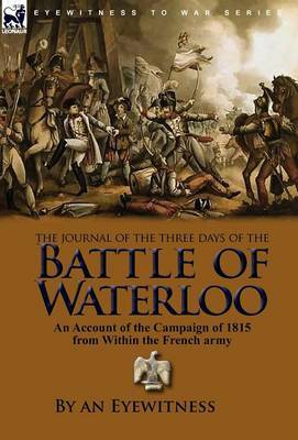 The Journal of the Three Days of the Battle of Waterloo: An Account of the Campaign of 1815 from Within the French Army