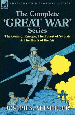 The Complete 'Great War' Series: The Guns of Europe, the Forest of Swords & the Hosts of the Air