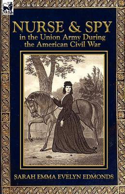 Nurse and Spy in the Union Army During the American Civil War