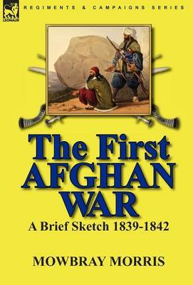 The First Afghan War: A Brief Sketch 1839-1842