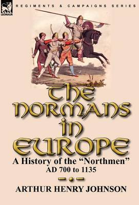 The Normans in Europe: A History of the Northmen Ad 700 to 1135