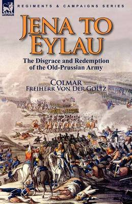 Jena to Eylau: The Disgrace and Redemption of the Old-Prussian Army
