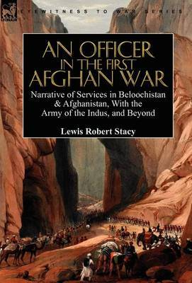 An Officer in the First Afghan War: Narrative of Services in Beloochistan & Afghanistan, with the Army of the Indus, and Beyond