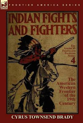Indian Fights & Fighters of the American Western Frontier of the 19th Century