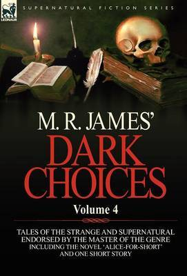 M. R. James' Dark Choices: Volume 4-A Selection of Fine Tales of the Strange and Supernatural Endorsed by the Master of the Genre; Including One