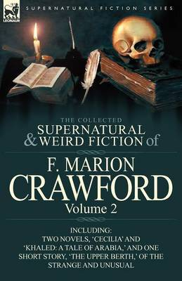 The Collected Supernatural and Weird Fiction of F. Marion Crawford: Volume 2-Including Two Novels, 'Cecilia' and 'Khaled: A Tale of Arabia, ' and One