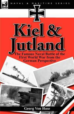 Kiel and Jutland: The Famous Naval Battle of the First World War from the German Perspective