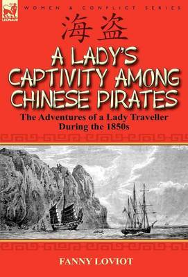 A Lady's Captivity Among Chinese Pirates: The Adventures of a Lady Traveller During the 1850s