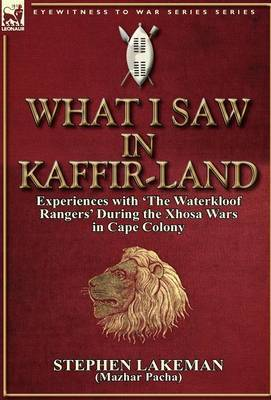 What I Saw in Kaffir-Land: Experiences with 'The Waterkloof Rangers' During the Xhosa Wars in Cape Colony