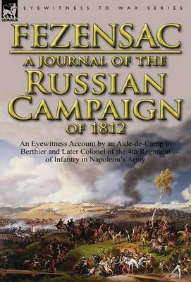 A Journal of the Russian Campaign of 1812: An Eyewitness Account by an Aide-de-Camp to Berthier and Later Colonel of the 4th Regiment of Infantry in