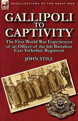 Gallipoli to Captivity: The First World War Experiences of an Officer of the 6th Battalion East Yorkshire Regiment