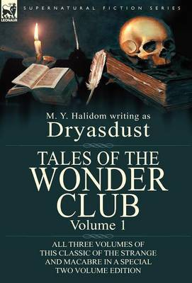 Tales of the Wonder Club: All Three Volumes of This Classic of the Strange and Macabre in a Special Two Volume Edition-Volume 1