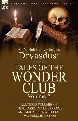 Tales of the Wonder Club: All Three Volumes of This Classic of the Strange and Macabre in a Special Two Volume Edition-Volume 2