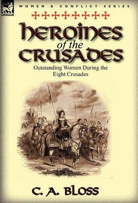 Heroines of the Crusades: Outstanding Women During the Eight Crusades