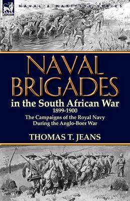 Naval Brigades in the South African War 1899-1900: The Campaigns of the Royal Navy During the Anglo-Boer War