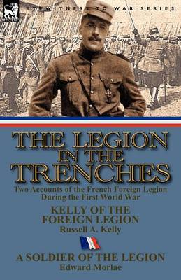 The Legion in the Trenches: Two Accounts of the French Foreign Legion During the First World War