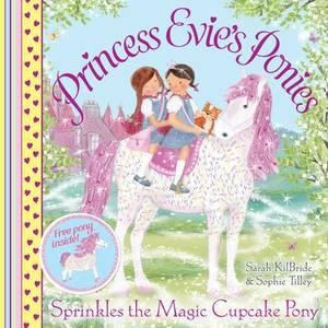 Princess Evie's Ponies: Sprinkles the Magic Cupcake Pony