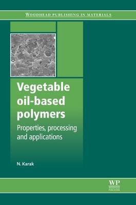 Vegetable Oil Based Polymers: Properties, Processing and Applications
