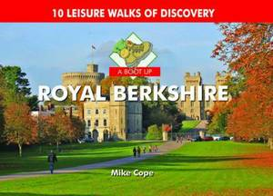 A Boot Up Royal Berkshire: 10 Leisure Walks of Discovery
