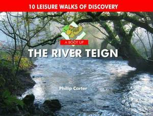 A Boot Up the River Teign: 10 Leisure Walks of Discover