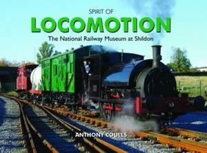 Spirit of Locomotion: The National Railway Museum at Shildon