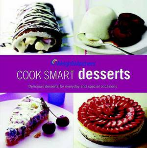 Weight Watchers Cook Smart Desserts: Delicious Desserts for Everyday and Every Occasion