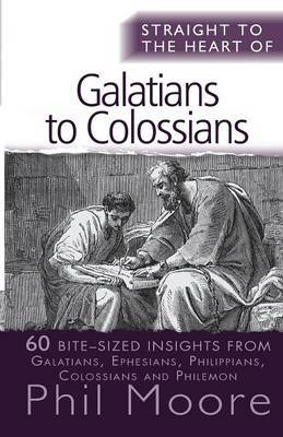Straight to the Heart of Galatians to Colossians: 60 Bite-Sized Insights
