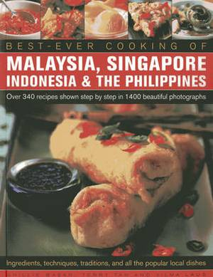 Best-ever Cooking of Malaysia, Singapore Indonesia & the Philippines: Over 340 Recipes Shown Step by Step in 1400 Beautiful Photographs