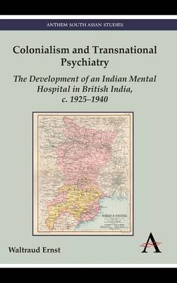 Colonialism and Transnational Psychiatry: The Development of an Indian Mental Hospital in British India, c. 1925-1940