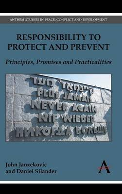 Responsibility to Protect and Prevent: Principles, Promises and Practicalities