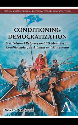 Conditioning Democratization: Institutional Reforms and EU Membership Conditionality in Albania and Macedonia