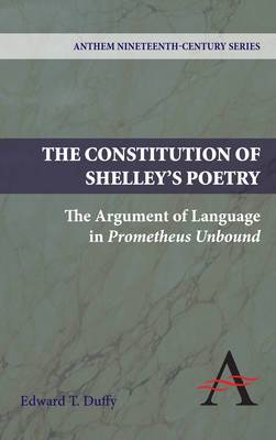 The Constitution of Shelley's Poetry: The Argument of Language in Prometheus Unbound