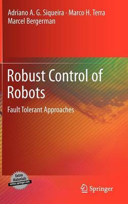 Robust Control of Robots: Fault Tolerant Approaches: 2011