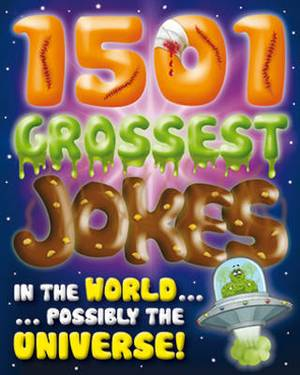 1001 Grossest Jokes in the World...Possibly the Universe