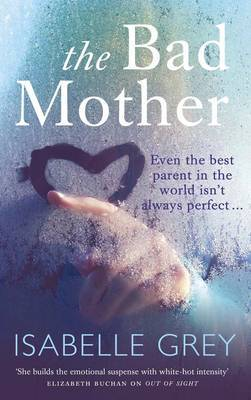 The Bad Mother: A gripping emotional page-turner about a mother's darkest secret