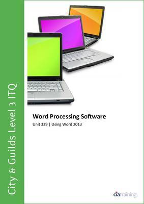 City & Guilds Level 3 ITQ - Unit 329 - Word Processing Software Using Microsoft Word 2013