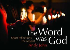 The Word Was God: Short Reflections for Advent