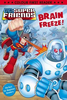 DC Super Friends: Brain Freeze!: Colour First Reader