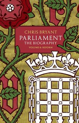 Parliament: The Biography: Volume II: Reform