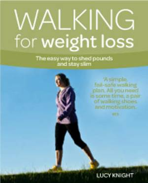 Walking for Weight Loss: The Easy, Practical Way to Get in Shape