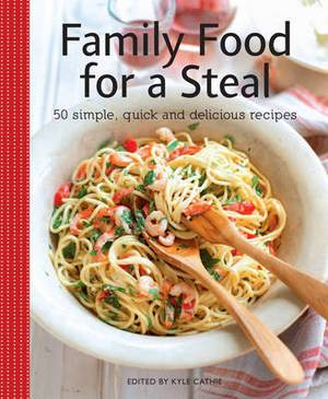 Family Food for a Steal: 50 Quick, Simple and Utterly Delicious Meals