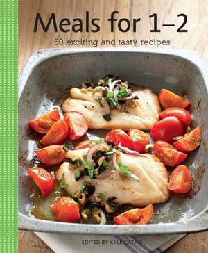Meals for 1-2: Creative Ideas for Simple and Pleasurable Cooking
